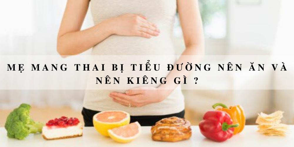 Mẹ mang thai bị tiểu đường nên ăn và nên kiêng gì ?