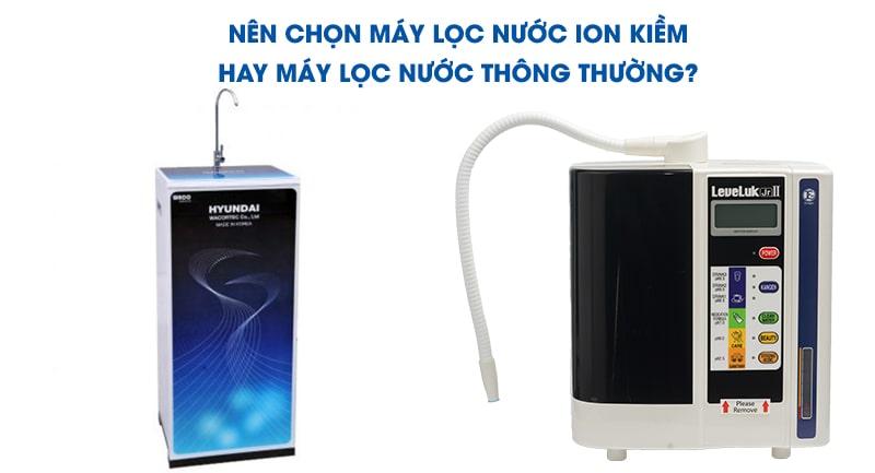 Nên chọn mua máy lọc nước ion kiềm hay máy lọc nước thường là được